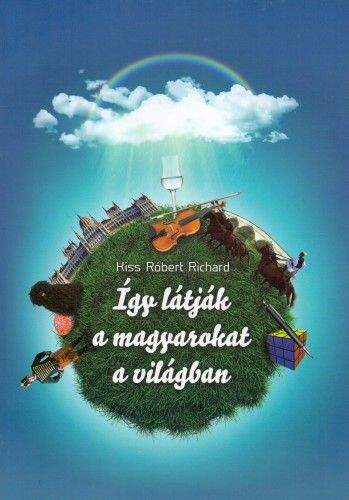 Így látják a magyarokat a világban - Kiss Róbert Richard pdf epub