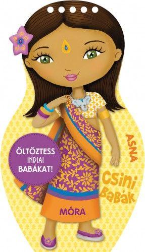 Öltöztess indiai babákat! - Asna - Móra könyvkiadó |