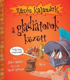 Rázós kalandok a gladiátorok között - John Malam |
