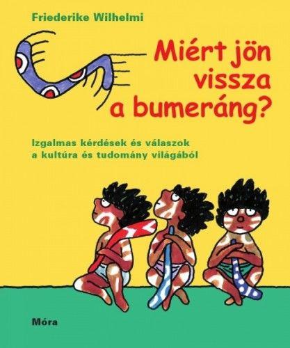 Miért jön vissza a bumeráng? - Friederike Wilhelmi pdf epub