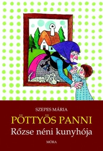 Pöttyös Panni - Rőzse néni kunyhója - Szepes Mária pdf epub