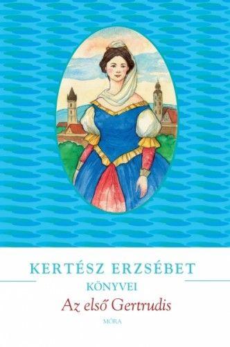 Az első Gertrudis - Kertész Erzsébet pdf epub