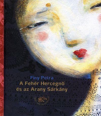 A Fehér Hercegnő és az Arany Sárkány - Finy Petra |