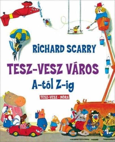 Tesz-Vesz város A-tól Z-ig - Richard Scarry pdf epub