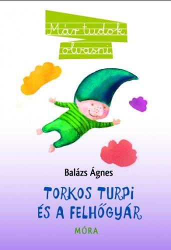 Torkos Turpi és a felhőgyár - Balázs Ágnes pdf epub