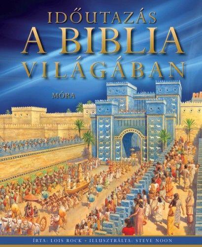 Időutazás a Biblia világában - Lois Rock pdf epub