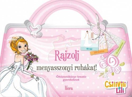 Csilivili Lili - Rajzolj menyasszonyi ruhákat! - Móra könyvkiadó |
