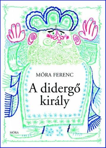 A didergő király - Móra Ferenc |
