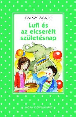 Lufi és az elcserélt születésnap - Balázs Ágnes pdf epub