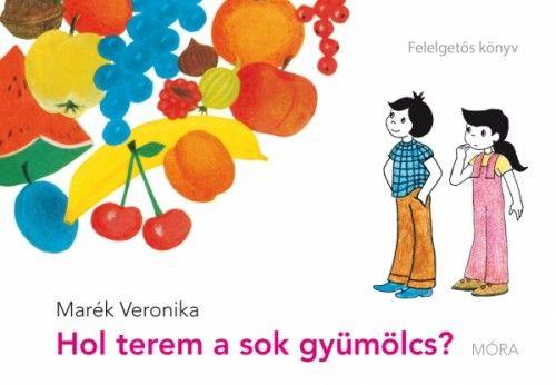 Hol terem a sok gyümölcs? - Marék Veronika pdf epub