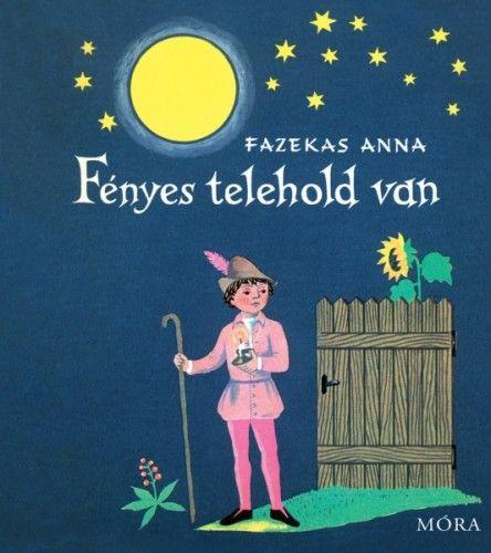 Fényes telehold van - Fazekas Anna |