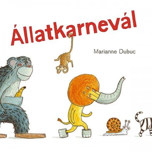 Állatkarnevál - Marianne Dubuc pdf epub