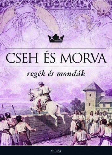 Cseh és morva regék és mondák - Móra könyvkiadó |
