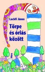 Törpe és óriás között - Lackfi János pdf epub
