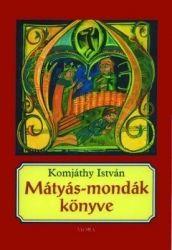 Mátyás-mondák könyve - Komjáthy István |