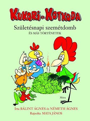 Kukori és Kotkoda / Születésnapi szemétdomb és más történetek - Bálint Ágnes |