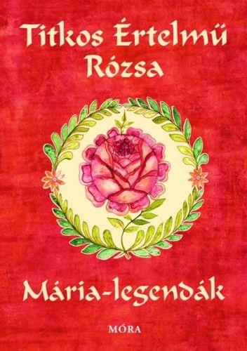 Titkos értelmű rózsa - Mária legendák - Sinkó Veronika pdf epub