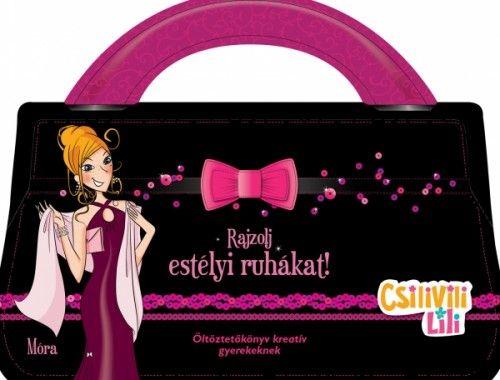 Csilivili Lili - Rajzolj estélyi ruhákat! - Móra könyvkiadó pdf epub