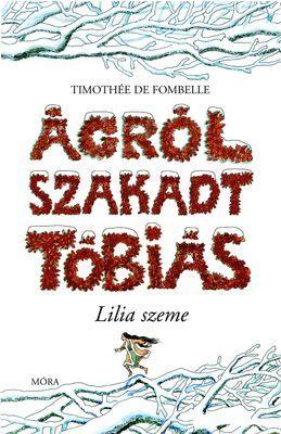 Ágrólszakadt Tóbiás - Lilia szeme - Timothée de Fombelle pdf epub
