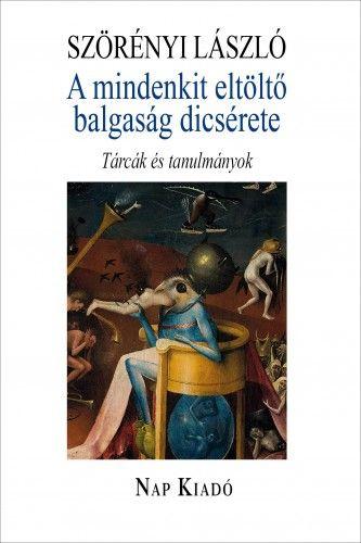A mindenkit eltöltő balgaság dicsérete - Szörényi László pdf epub