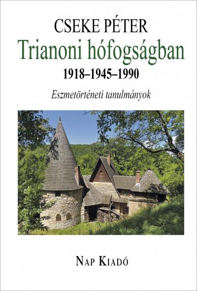 Trianoni hófogságban. 1918-1945-1990