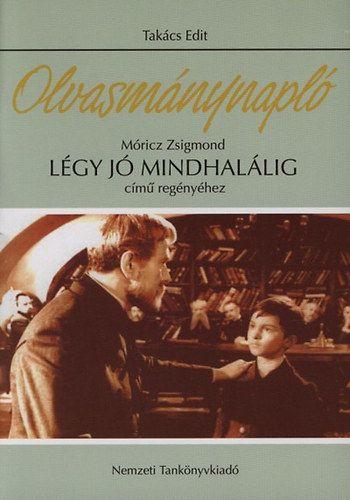 Olvasmánynapló Móricz Zsigmond Légy jó mindhalálig című regényéhez - Takács Edit pdf epub
