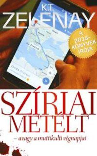 Szíriai metélt - K. T. Zelenay pdf epub