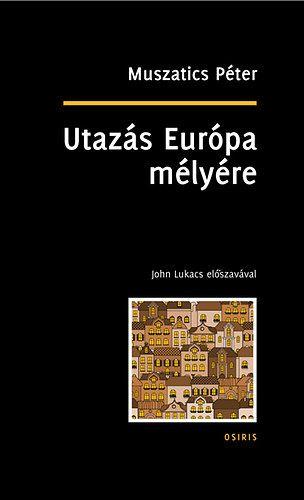 Utazás Európa mélyére - Muszatics Péter |