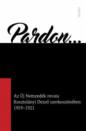 Pardon - Az Új Nemzedék rovata Kosztolányi Dezső szerkesztésében 1919-1921 - Arany Zsuzsanna pdf epub