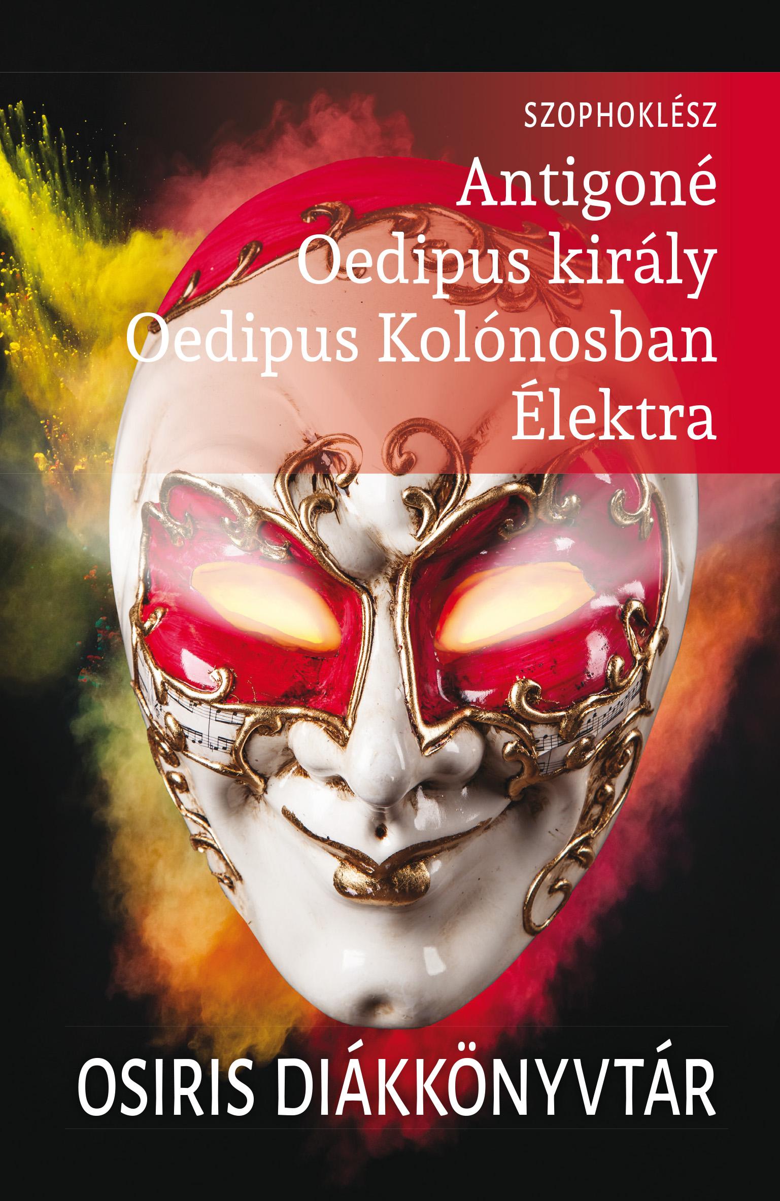 Antigoné, Oedipus király, Oedipus Kolónosban, Élektra