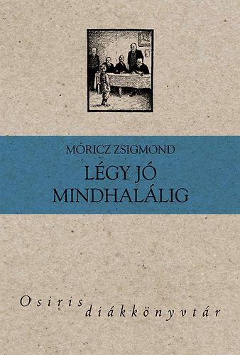 Légy jó mindhalálig - Móricz Zsigmond pdf epub
