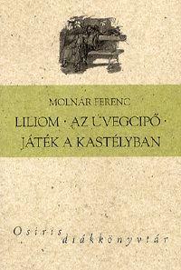 Molnár Ferenc - Liliom - Az üvegcipő - Játék a kastélyban