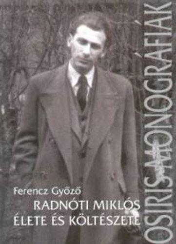 Radnóti Miklós élete és költészete - Kritikai életrajz - Ferencz Győző |