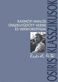 Radnóti Miklós összegyűjtött versei és versfordításai - Radnóti Miklós |