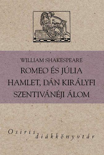 Romeo és Júlia - Hamlet, dán királyfi - Szentivánéji álom - Osiris Diákkönyvtár