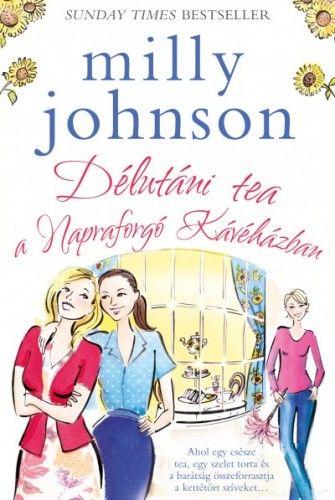 Délutáni tea a Napraforgó Kávéházban - Milly Johnson |