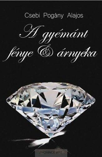 A gyémánt fénye és árnyéka - Csebi Pogány Alajos pdf epub