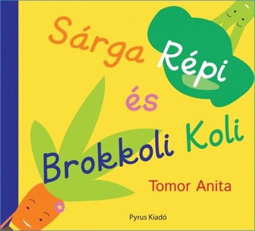 Sárga Répi és Brokkoli Koli - Tomor Anita |