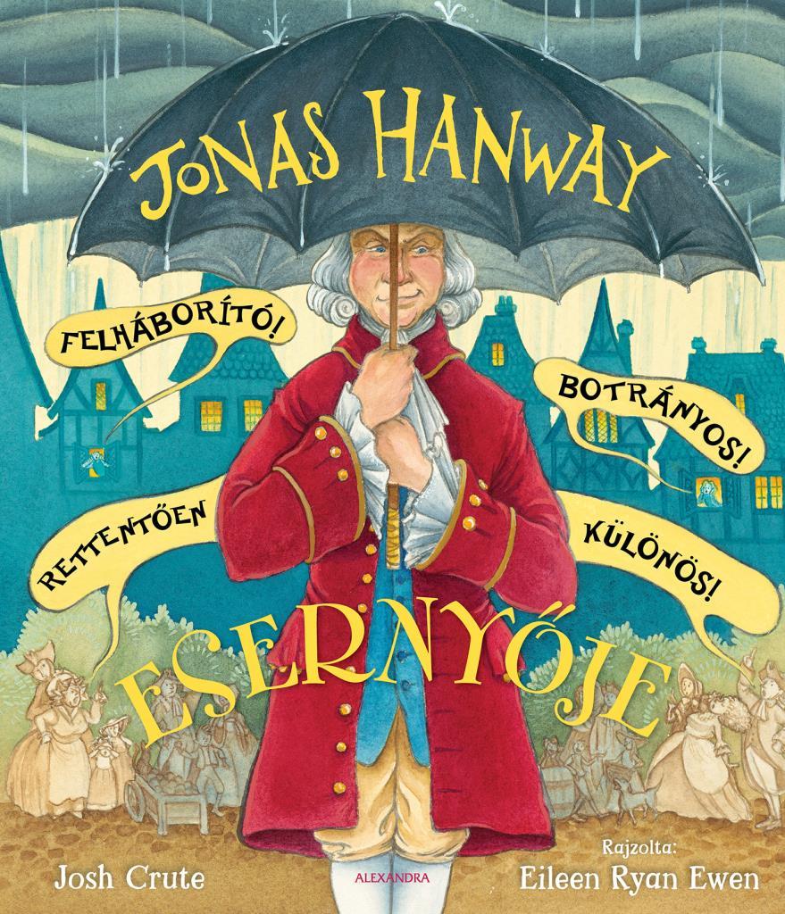 Jonas Hanway Felháborító! Botrányos! Rettentően különös! Esernyője