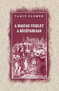 A magyar viselet a középkorban