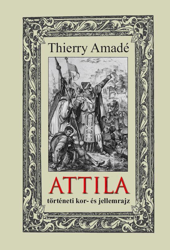 ATTILA - történeti kor- és jellemrajz