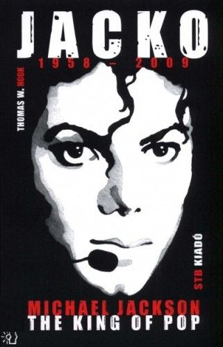 Thomas W. Hook - Jacko - Michael Jackson The King of Pop - 1958-2009