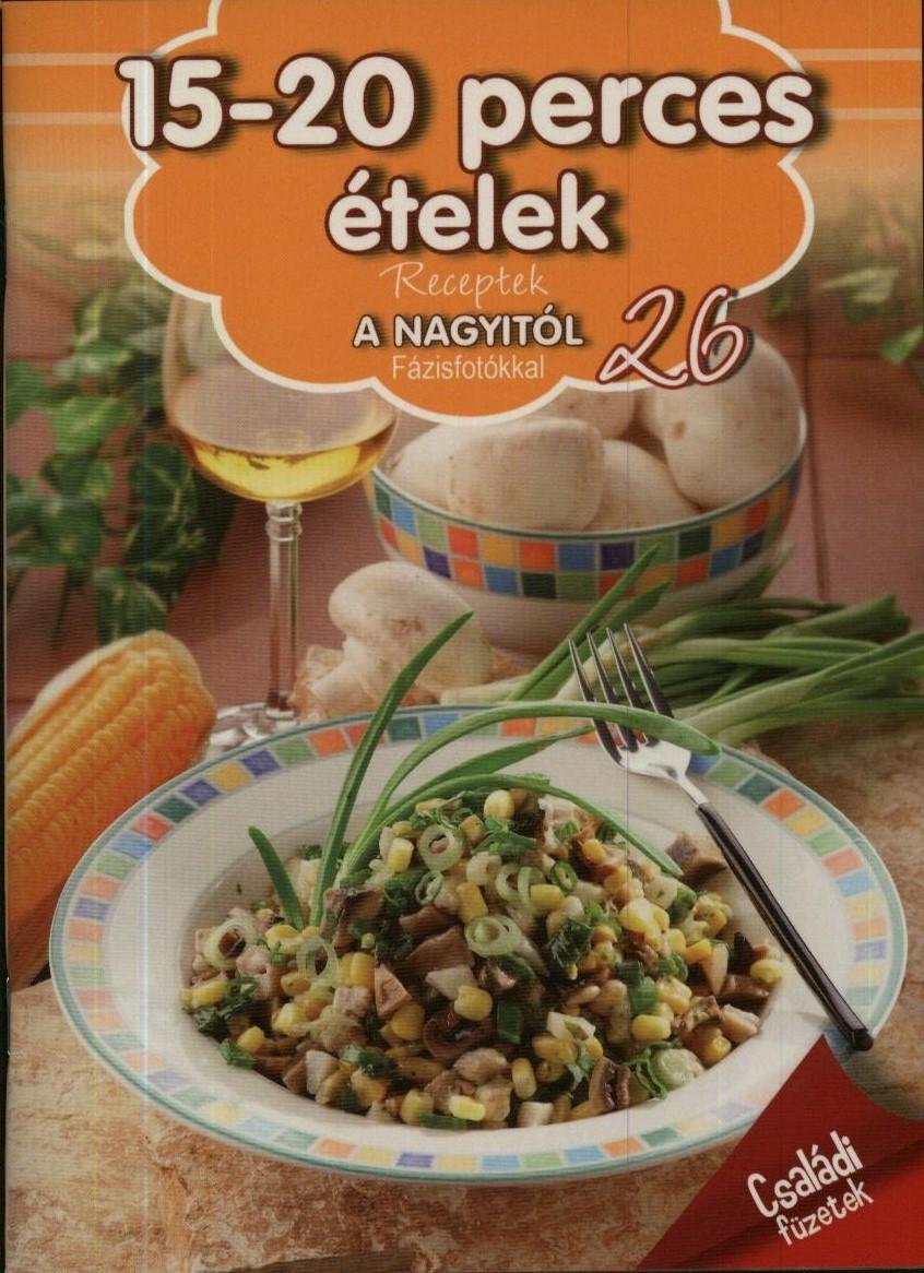 15-20 perces ételek - Receptek a Nagyitól 26.