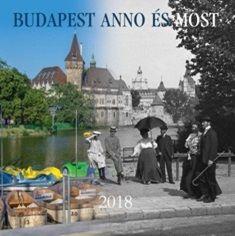 Budapest Anno és Most - Naptár 2018