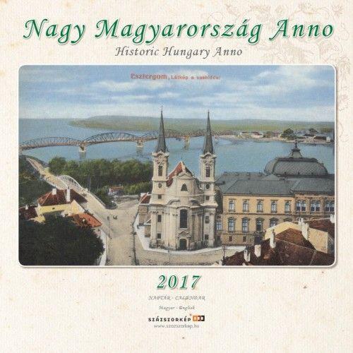 Nagy Magyarország Anno - 2017 - falinaptár