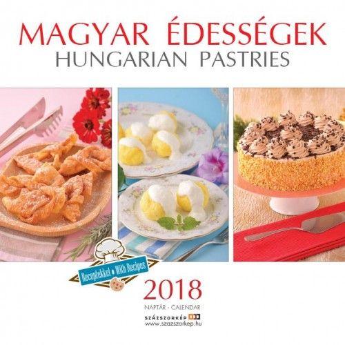 Magyar Édességek Receptekkel - Naptár 2018