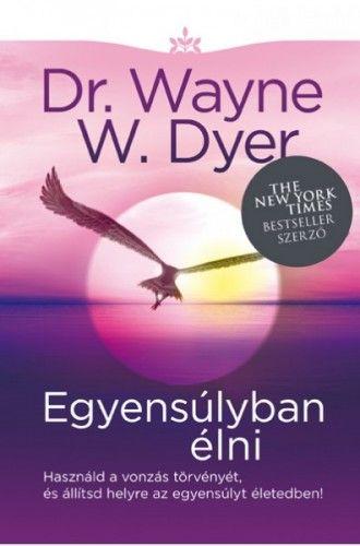 Egyensúlyban élni - Dr. Wayne W. Dyer pdf epub