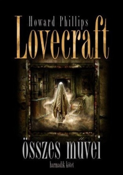 Howard Phillips Lovecraft összes művei - Harmadik kötet