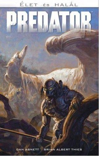 Predator: Élet és Halál - Dan Abnett |