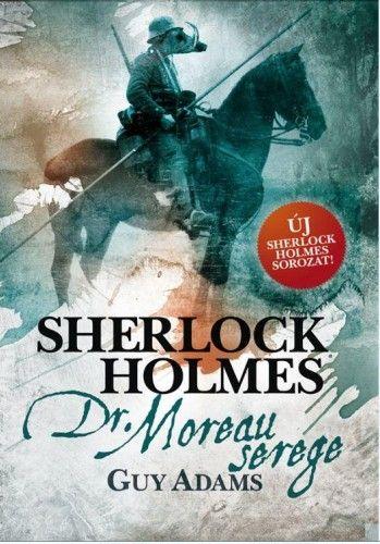 Sherlock Holmes: Dr. Moreau serege - kemény kötés